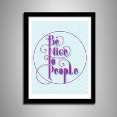 be nice to people