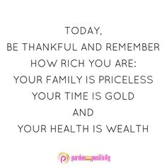 be thankful and remember how rich you are: your family is priceless, your time is gold and your health is wealth.Today, be thankful and remember how rich you are: your family is priceless, your time is gold and your health is wealth. Good Health Quotes, Health Is Wealth Quotes, Family Is Everything Quotes, Family Quotes, Time Quotes, Quote Of The Day, All About Time, Thankful, Inspirational Quotes