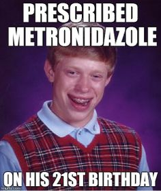 Pharmacy Humor: Prescribed Metronidazole - on his 21st birthday