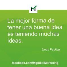 La mejor forma de tener una buena idea es teniendo muchas ideas.