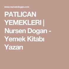 PATLICAN YEMEKLERI | Nursen Dogan - Yemek Kitabı Yazarı