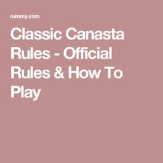 Classic Canasta Rules - Official Rules & How To Play Canasta Card Game, Rummy Online, Official Rules, Butternut Squash, Games To Play, Card Games, Classic, Plays