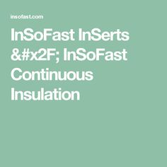 InSoFast InSerts /         InSoFast Continuous Insulation