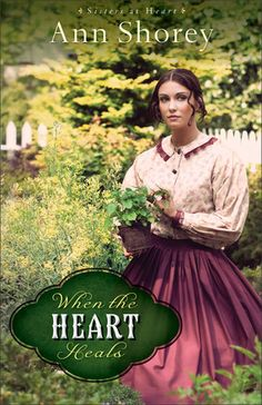 When the Heart Heals~~Sisters at Heart series #2 by Ann Shorey