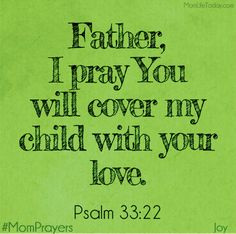 Father, cover my child with Your love. #MomPrayers