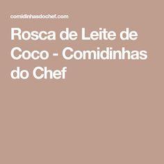 Rosca de Leite de Coco - Comidinhas do Chef