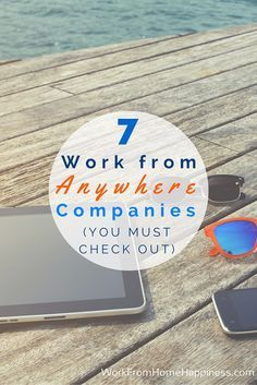 Want to work from home, while traveling, or anywhere? You must check out these 7 work from anywhere companies that offer workplace flexibility!
