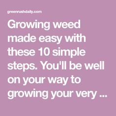 Growing weed made easy with these 10 simple steps. You'll be well on your way to growing your very own mind blowing cannabis after reading.