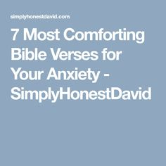 7 Most Comforting Bible Verses for Your Anxiety - SimplyHonestDavid