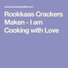 Rookkaas Crackers Maken - I am Cooking with Love