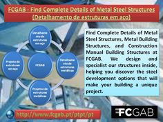 Find Complete Details of Metal Steel Structures, Metal Building Structures, and Construction Manual Building Structures at FCGAB. We design and specialist our structures inside, helping you discover the steel development options that will make your building a unique project. Read More - http://www.fcgab.pt/ptpt/pt