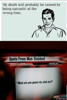 """What are you gonna do, stab me?"""
