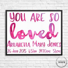 You Are So Loved Watercolor Custom DIGITAL Birth Print - Made to order in 10 x 8  You Are So Loved custom Birth Print is a DIGITAL FILE and will be EMAILED to you once details have been received and customising has occurred. You will receive a proof before your final digital print is sent. Upon completion you will receive a high resolution JPEG file in an 10 x 8 size. For Personal Use Only.  --------------- HOW TO ORDER AND CUSTOMISE --------------- Add this item to your cart and provide…