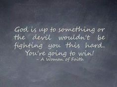 GOD is up to something or the devil wouldn't be fighting you this hard, You're going to WIN!!!
