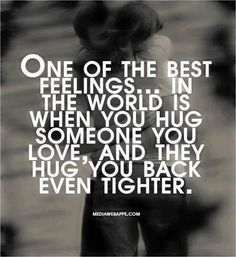 """One of the best feelings in the world is when you hug someone you love, and they hug you back even tighter.""♕ #Quotes #Relationships #Love"