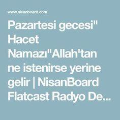 """Pazartesi gecesi"""" Hacet Namazı""""Allah'tan ne istenirse yerine gelir   NisanBoard Flatcast Radyo Destek Paylaşım Sitesi"""
