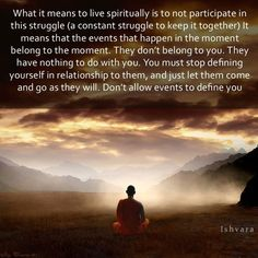 Ishvara - Don't allow events to define you.