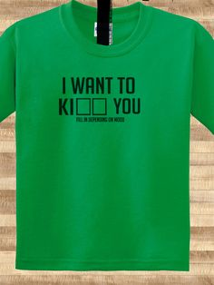 Trendy Pop Culture I want to KISS KILL you depending on mood Marriage relationship girlfriend boyfriend Tee T-Shirt Ladies Youth Adult