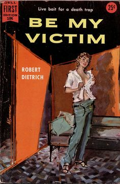 Dell First Edition 106  1956 PBO; Be my Victim by Robert Dietrich [Howard Hunt] Cover art by Art Sussman