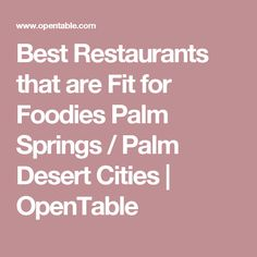 Best Restaurants that are Fit for Foodies Palm Springs / Palm Desert Cities | OpenTable