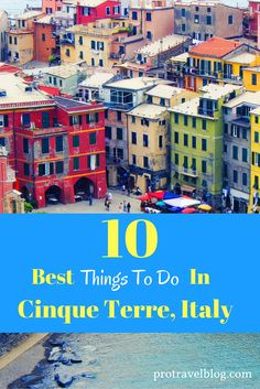 The Cinque Terre is Italy's most gorgeous place. Here are 10 amazing things to do during your travels there!