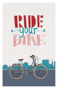Love this - Ride your bike poster