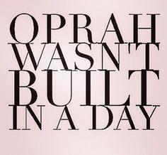 Oprah Wasn't Built In A Day