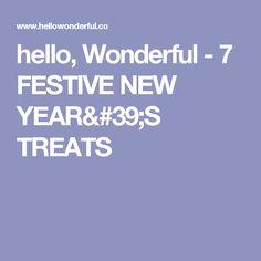 hello, Wonderful - 7 FESTIVE NEW YEAR'S TREATS