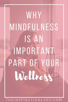 Why Mindfulness Is an Important Part of Your Wellness