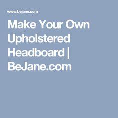 Make Your Own Upholstered Headboard | BeJane.com