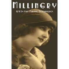 Millinery -- 1930s Hat Making Techniques