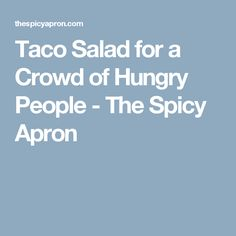 Taco Salad for a Crowd of Hungry People - The Spicy Apron