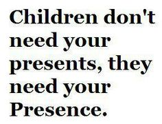 EXACTLY what I tell my ex & in-laws who think $$$ can buy my children's love!!!