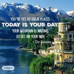 Travel Quotes :: You're off to great places, today is your day, the mountain is waiting, so get on your way! - Dr Suess : Lake Como