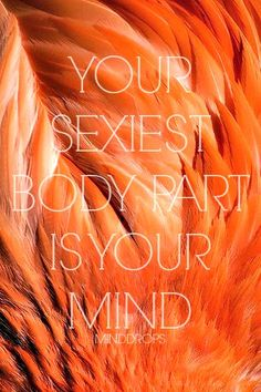 Your sexiest Body Part is your Mind. www.minddrops.nl