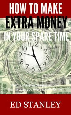 How to make extra money in your spare time: Build a massive passive income that will pay you every month for life by Ed Stanley, http://www.amazon.com/dp/B00BQVOFLW/ref=cm_sw_r_pi_dp_sldutb1VR97SW