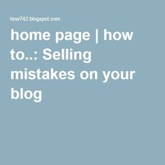 home page   how to..: Selling mistakes on your blog