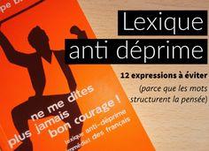 """Lexique anti déprime : pourquoi éviter de dire """"Bon courage"""" """"Le problème, c'est que..."""" ? 12 expressions à éviter (parce que les mots structurent la pensée)"""
