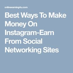 Best Ways To Make Money On Instagram-Earn From Social Networking Sites