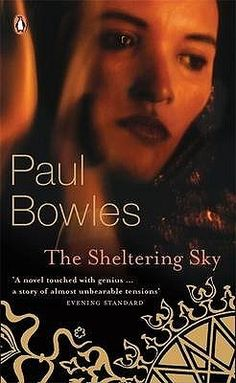 """The Sheltering Sky by Paul Bowles. University Library / PS 3503 O83 S4 """"I lived in Egypt for several years in my twenties, and when I read this novel shortly afterwards it struck a chord. It's about the lure of the exotic, and the unappealing realities which ideas of the exotic can conceal. It's a highly self-conscious, very modern adventure story in that it explores what we might mean by adventure, and asks why the notion of adventure is so appealing."""" Ian McGuire"""