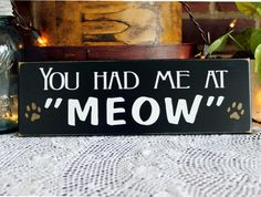 You Had Me at Meow Painted Wood Cat Sign Wall by CountryWorkshop, $12.00