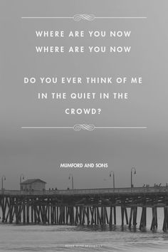 Where are you now Where are you now Do you ever think of me In the quiet in the crowd? - Mumford and Sons   Renaldi made this with Spoken.ly