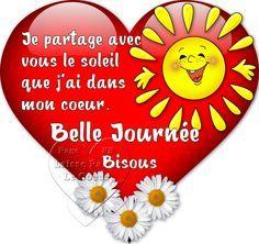Je partage avec vous le soleil que j'ai dans mon coeur. Belle journée, Bisous Mail Gifts, Emoji Images, Morning Greetings Quotes, Love Kiss, French Quotes, Morning Images, Emoticon, Happy Day, Good Morning