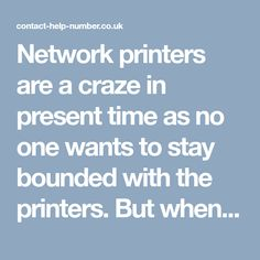 Network printers are a craze in present time as no one wants to stay bounded with the printers. But when it comes to connecting Canon Wi-Fi printers with the network, many users are unable to do it. It would be best to call at Canon Printer Contact or Phone Number UK 0808-238-7544 to get consultation from the masters.