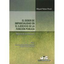 El deber de imparcialidad en el ejercicio de la función pública : derecho de la ciudadanía / Miguel Yaben Peral ; prólogo Juan Francisco Mestre Delgado