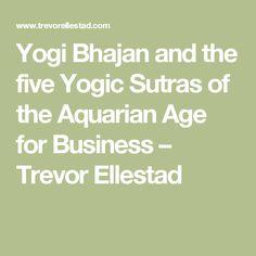 Yogi Bhajan and the five Yogic Sutras of the Aquarian Age for Business – Trevor Ellestad