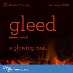 Dictionary.com's Word of the Day - gleed - Archaic. a glowing coal.
