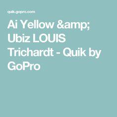 Ai Yellow & Ubiz  LOUIS Trichardt - Quik by GoPro