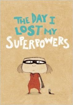 The Day I Lost My Superpowers, by Michael Escoffier, illustrated by Kris Di Giacomo
