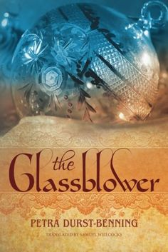 The Glassblower by Petra Durst-Benning.  Cover image from amazon.com.  Click the cover image to check out or request the romance kindle.